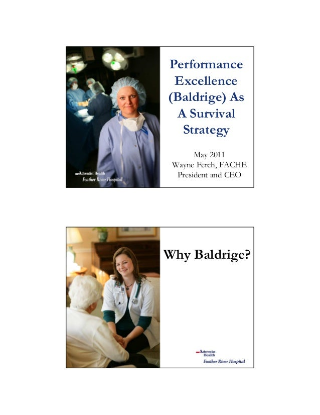 Performance Excellence (Baldrige) As A Survival Strategy May 2011 Wayne Ferch, FACHE President and CEO Why Baldrige?
