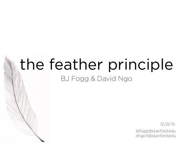 the feather principle BJ Fogg & David Ngo  12/21/13 bjfogg@stanford.edu dngo11@stanford.edu