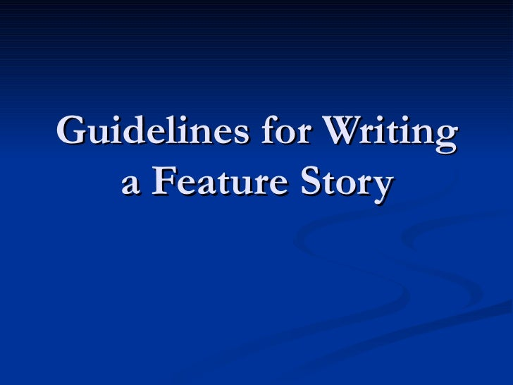 Guidelines for Writing  a Feature Story
