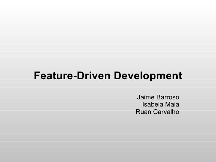 Feature-Driven Development                  Jaime Barroso                    Isabela Maia                  Ruan Carvalho