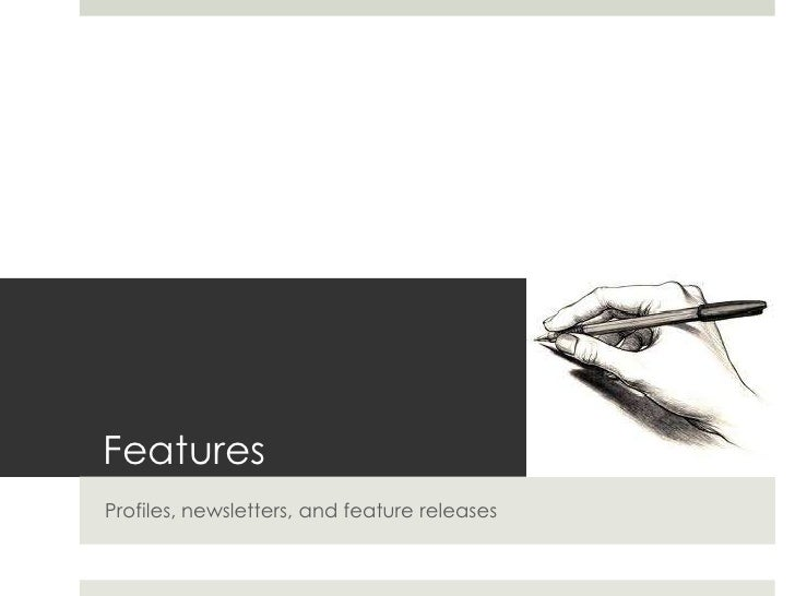 Features<br />Profiles, newsletters, and feature releases<br />