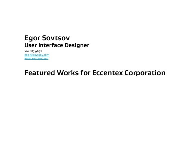 Egor SovtsovUser Interface Designer210.487.9697egor@sovtsov.comwww.sovtsov.comFeatured Works for Eccentex Corporation