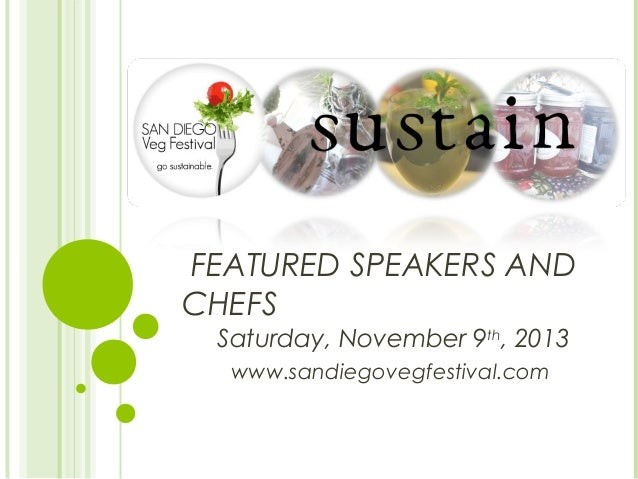 FEATURED SPEAKERS AND CHEFS Saturday, November 9th, 2013 www.sandiegovegfestival.com