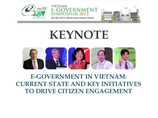 KEYNOTE E-GOVERNMENT IN VIETNAM: CURRENT STATE AND KEY INITIATIVES TO DRIVE CITIZEN ENGAGEMENT