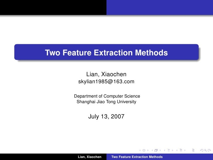 Two Feature Extraction Methods              Lian, Xiaochen         skylian1985@163.com         Department of Computer Scie...