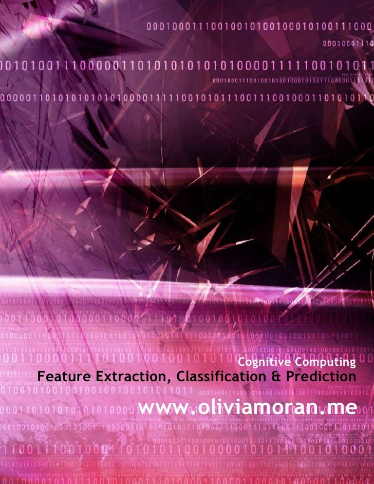 Cognitive ComputingFeature Extraction, Classification & Prediction              www.oliviamoran.me