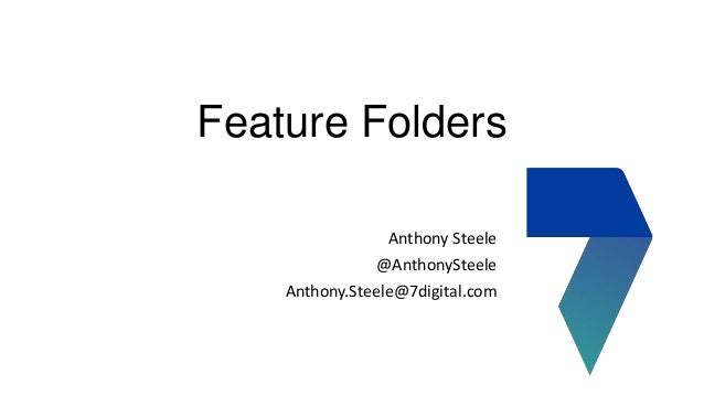 Feature Folders Anthony Steele  @AnthonySteele Anthony.Steele@7digital.com
