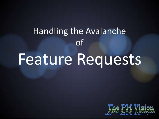 Handling the Avalanche of Feature Requests