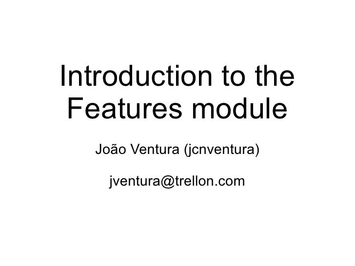 Introduction to the Features module João Ventura (jcnventura) [email_address]