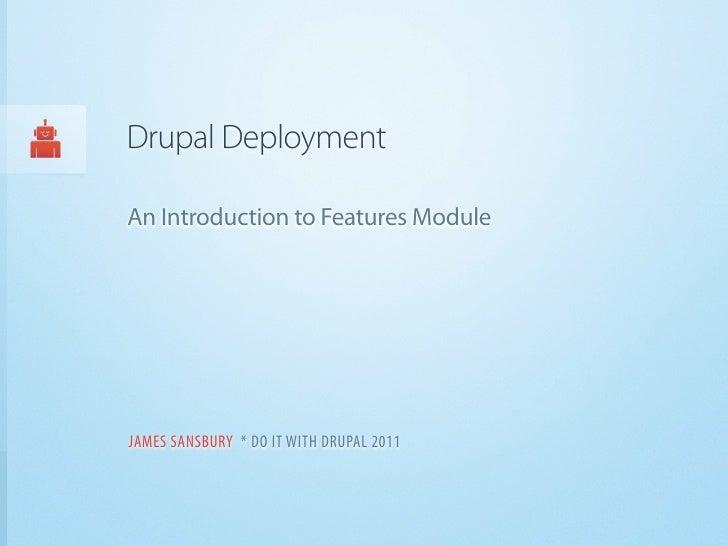 Drupal DeploymentAn Introduction to Features ModuleJAMES SANSBURY * DO IT WITH DRUPAL 2011