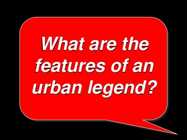 What are thefeatures of anurban legend?