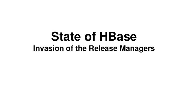 State of HBase Invasion of the Release Managers