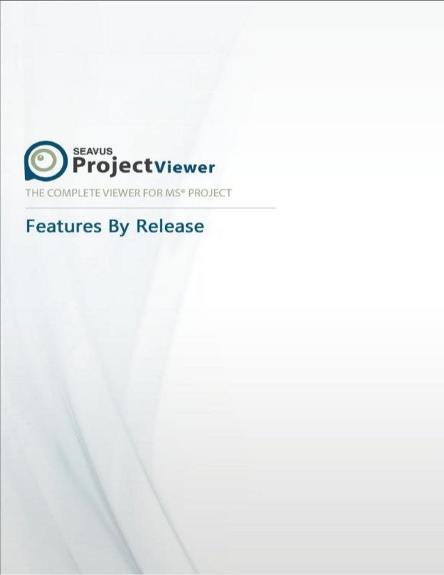 Seavus Project Viewer™ 1 Features by ReleaseSeavus Project Viewer is a trademark of Seavus DOOEL©Seavus DOOEL 2013. All ri...