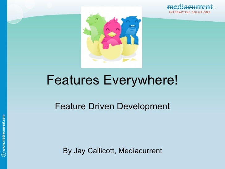 Features Everywhere!  Feature Driven Development      By Jay Callicott, Mediacurrent