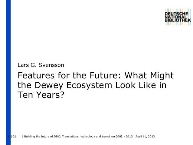 | 21 | Building the future of DDC: Translations, technology and transition 2003 - 2013 | April 11, 20131Features for the F...