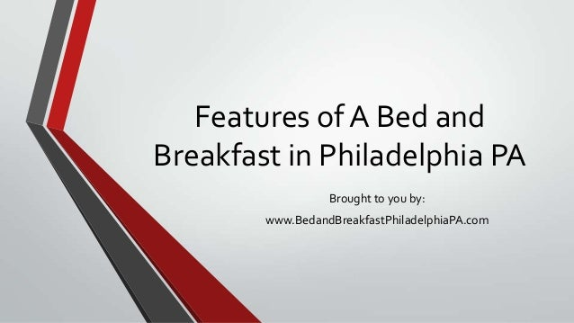Features of A Bed andBreakfast in Philadelphia PABrought to you by:www.BedandBreakfastPhiladelphiaPA.com