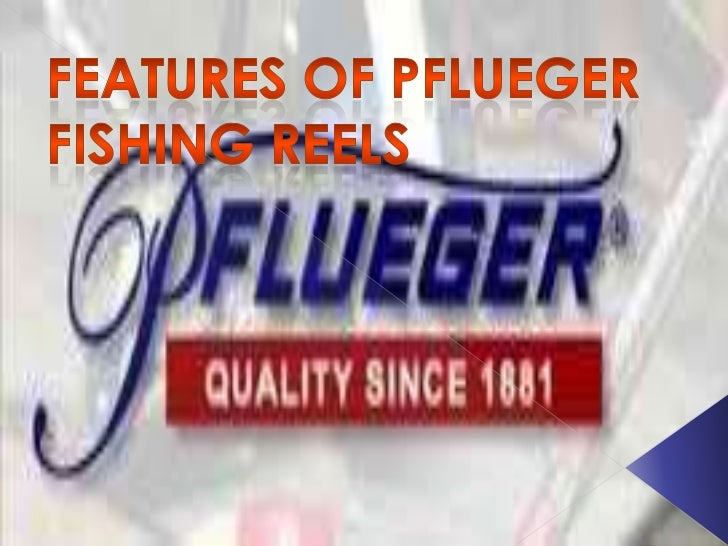 Features of pflueger fishing reels