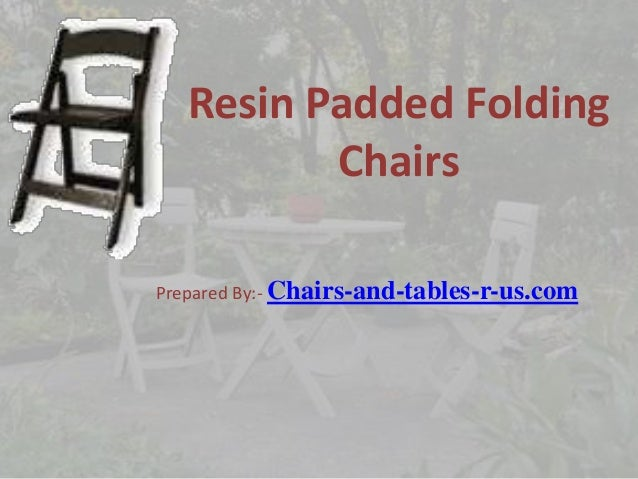 Resin Padded Folding Chairs Prepared By:- Chairs-and-tables-r-us.com
