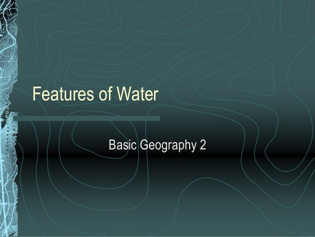 Features of Water Basic Geography 2