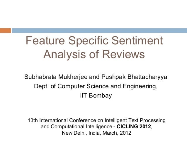 Feature Specific Sentiment Analysis of Reviews Subhabrata Mukherjee and Pushpak Bhattacharyya Dept. of Computer Science an...