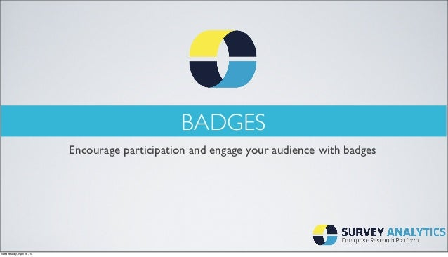 BADGES Encourage participation and engage your audience with badges Wednesday, April 16, 14