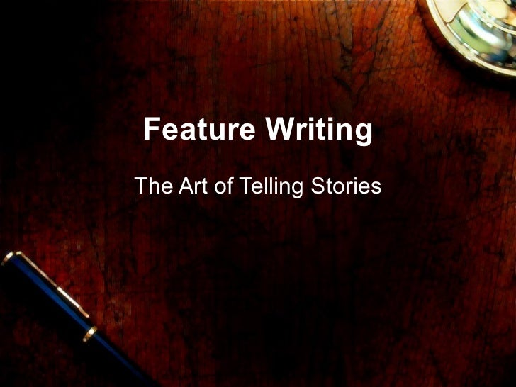 Feature Writing The Art of Telling Stories