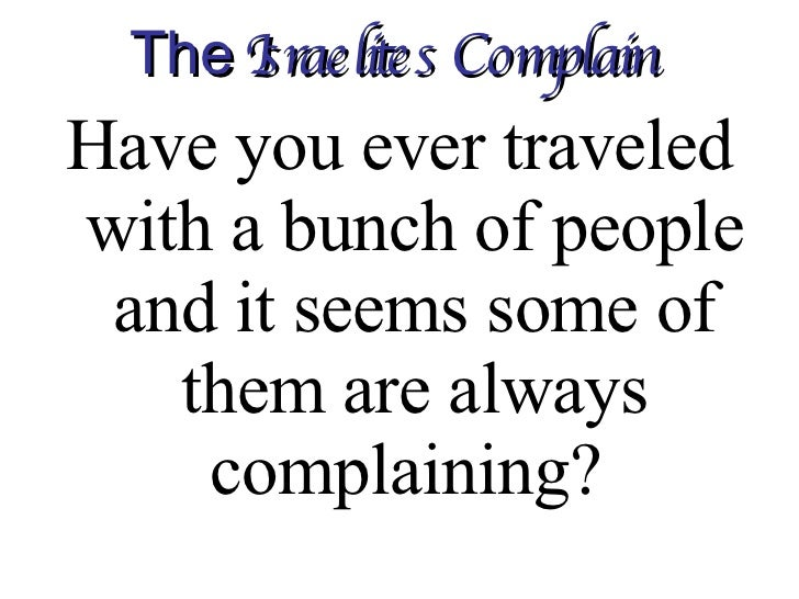 The  Israelites Complain   <ul><li>Have you ever traveled with a bunch of people and it seems some of them are always comp...