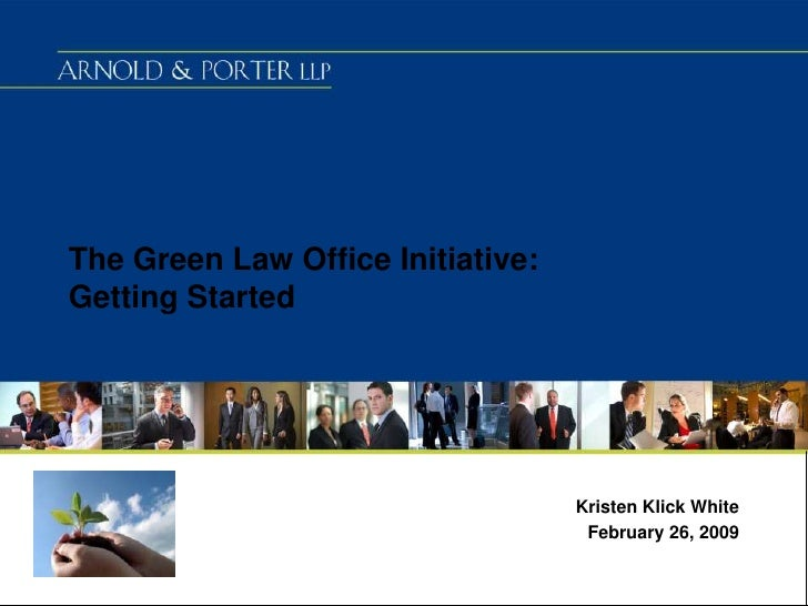 The Green Law Office Initiative:Getting Started<br />Kristen Klick White<br />February 26, 2009<br />