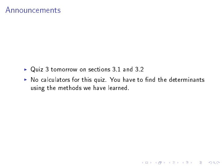 Announcements          Quiz 3 tomorrow on sections 3.1 and 3.2      No calculators for this quiz. You have to nd the deter...