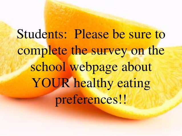 Students: Please be sure to complete the survey on the school webpage about YOUR healthy eating preferences!!