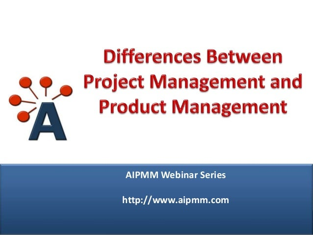 Webcast: Differences Between Project Management & Product Management