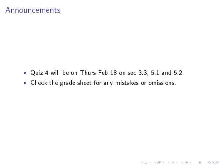 Announcements          Quiz 4 will be on Thurs Feb 18 on sec 3.3, 5.1 and 5.2.      Check the grade sheet for any mistakes...