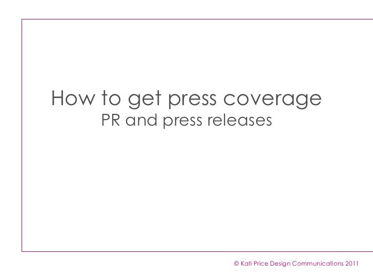 How to get press coverage PR and press releases © Kati Price Design Communications 2011
