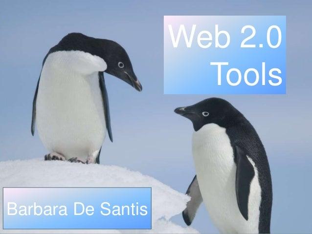 Web 2.0                      ToolsBarbara De Santis