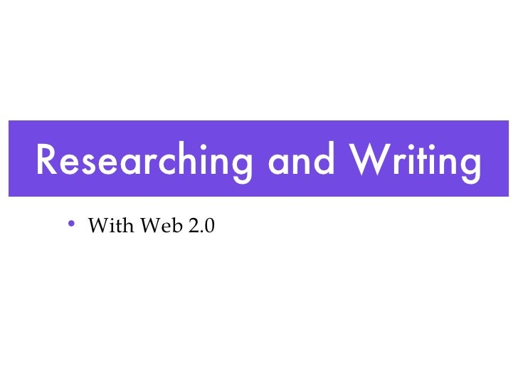 Researching and Writing <ul><li>With Web 2.0 </li></ul>