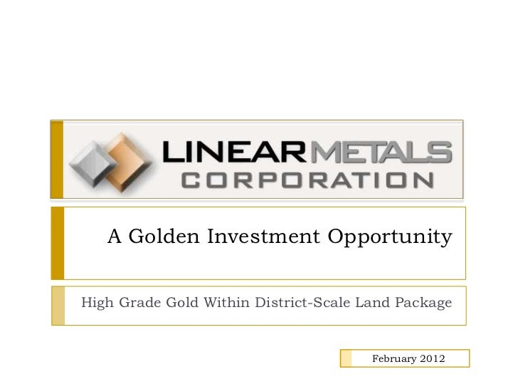 A Golden Investment OpportunityHigh Grade Gold Within District-Scale Land Package                                       Fe...