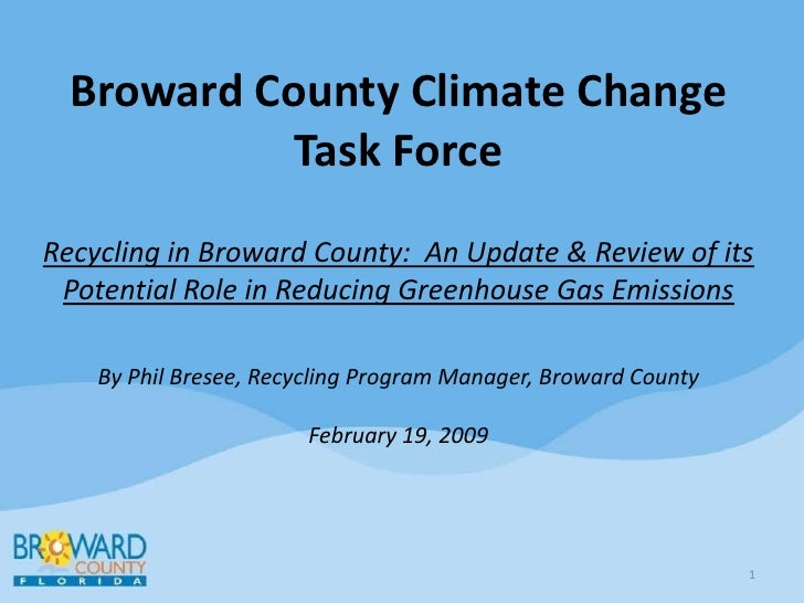 Broward County Climate Change Task ForceRecycling in Broward County:  An Update & Review of its Potential Role in Reducing...