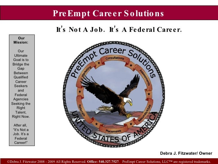 PreEmpt Career Solutions It's Not A Job.  It's A Federal Career.   ©Debra J. Fitzwater 2008 - 2009 All Rights Reserved.  O...
