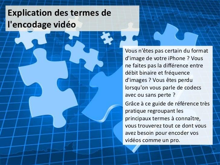 Explication des termes delencodage vidéo                            Vous nêtes pas certain du format                      ...