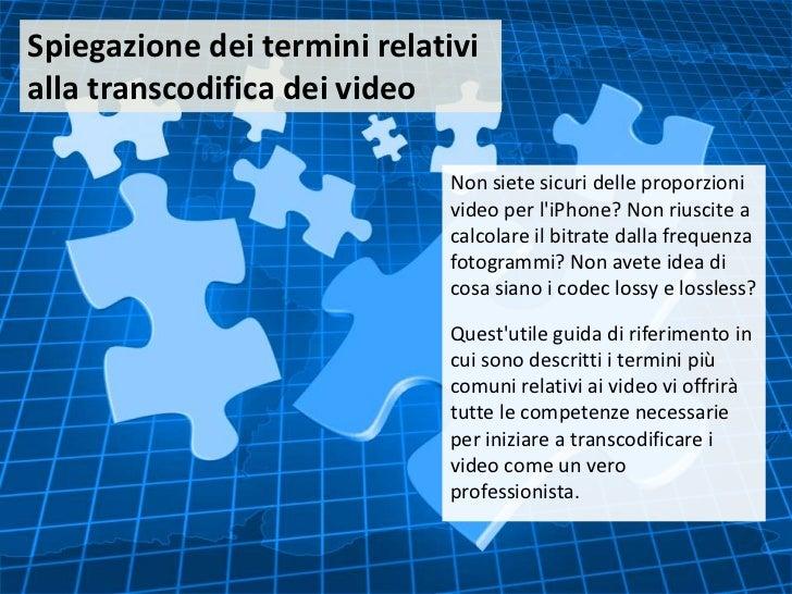 Spiegazione dei termini relativi alla transcodifica dei video