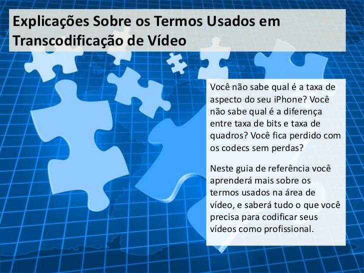 Explicações Sobre os Termos Usados emTranscodificação de Vídeo                           Você não sabe qual é a taxa de   ...
