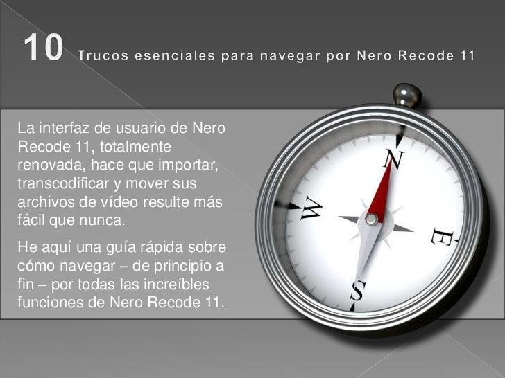 La interfaz de usuario de NeroRecode 11, totalmenterenovada, hace que importar,transcodificar y mover susarchivos de vídeo...