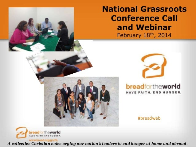 National Grassroots Conference Call and Webinar February 18th, 2014  #breadweb  A collective Christian voice urging our na...