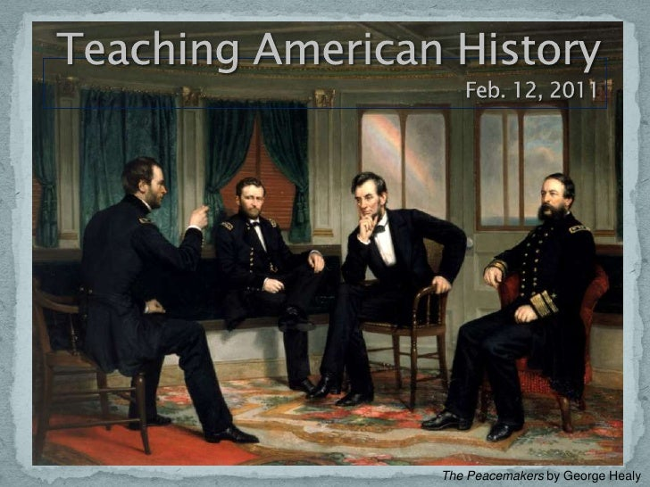 February 12, 2011<br />Teaching American HistoryFeb. 12, 2011<br />The Peacemakers by George Healy<br />