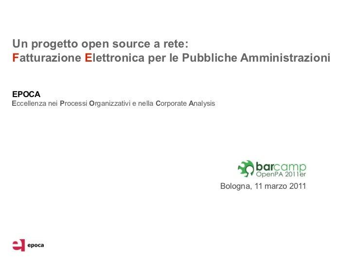Un progetto open source a rete:Fatturazione Elettronica per le Pubbliche AmministrazioniEPOCAEccellenza nei Processi Organ...