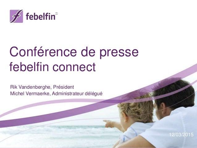 Conférence de presse febelfin connect Rik Vandenberghe, Président Michel Vermaerke, Administrateur délégué 12/03/2015