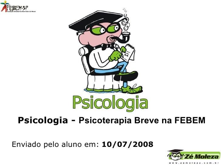 Disciplina:   Psicologia -  Psicoterapia Breve na FEBEM Enviado pelo aluno em:   10/07/2008