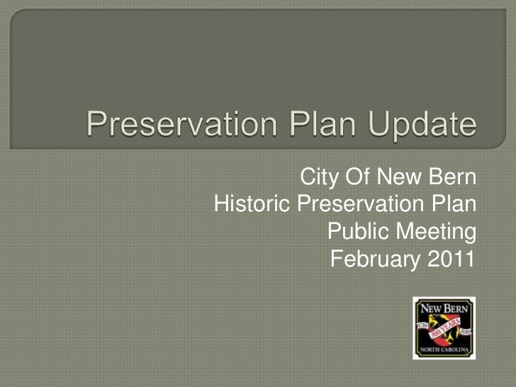 Preservation Plan Update<br />City Of New Bern <br />Historic Preservation Plan<br />Public Meeting<br />February 2011<br />