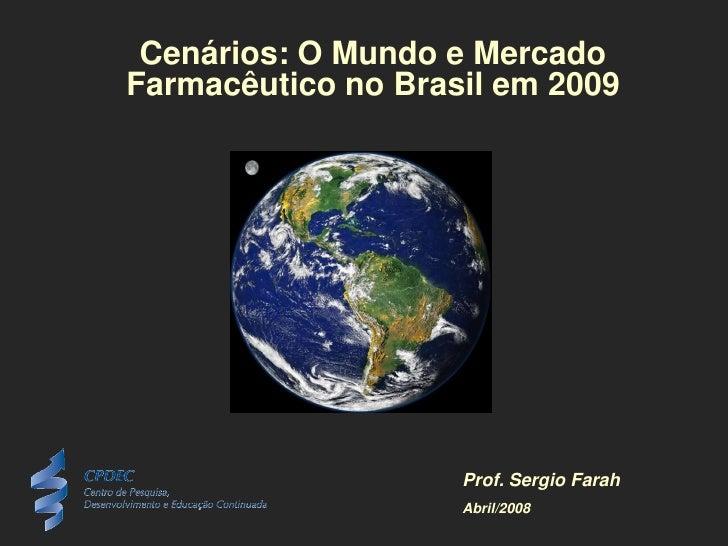 Cenários: O Mundo e Mercado Farmacêutico no Brasil em 2009                         Prof. Sergio Farah                     ...