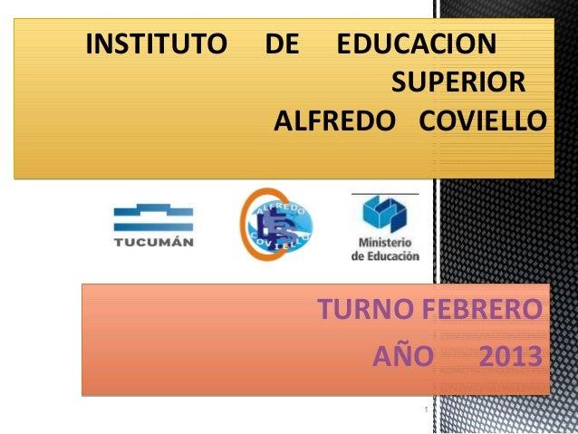 INSTITUTO   DE  EDUCACION                   SUPERIOR            ALFREDO COVIELLO                 TURNO FEBRERO            ...